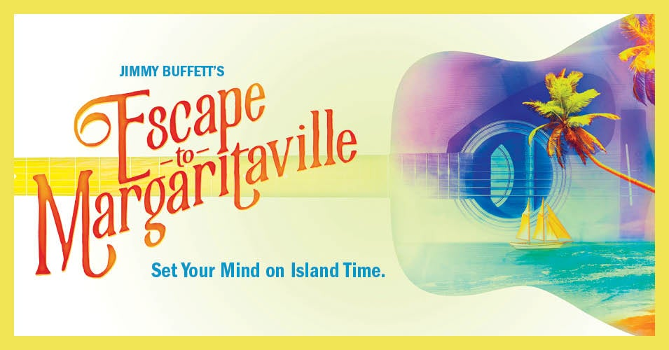 Escape to Margaritaville | Broward Center for the Performing Arts