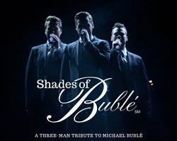 More Info for Shades of Bublé: A Three-Man Tribute to Michael Bublé