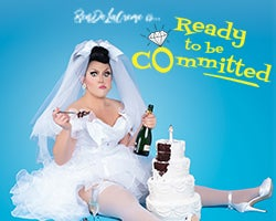 More Info for CANCELLED: BenDeLaCreme is...Ready to Be Committed