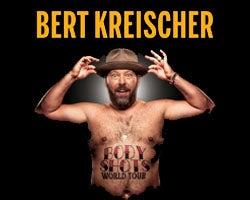 More Info for BERT KREISCHER - BODY SHOTS TOUR