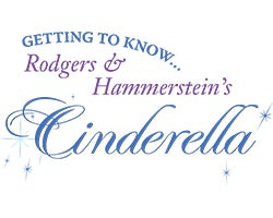 More Info for GETTING TO KNOW...RODGERS & HAMMERSTEIN'S CINDERELLA