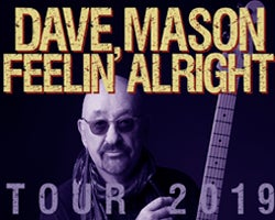 More Info for POSTPONED - Dave Mason - The Feelin' Alright Tour