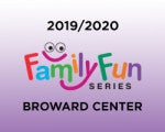 Family Fun Series at the Broward Center