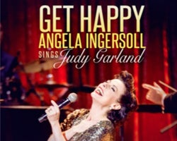 More Info for GET HAPPY: ANGELA INGERSOLL SINGS JUDY GARLAND