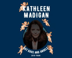 More Info for KATHLEEN MADIGAN: Hot Dogs and Angels Tour