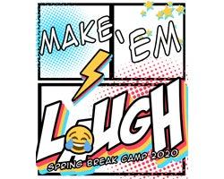 More Info for POSTPONED - Spring Break Camp - Make Em' Laugh