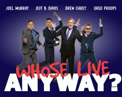 More Info for WHOSE LIVE ANYWAY? WITH DREW CAREY, JOEL MURRAY, GREG PROOPS AND JEFF B. DAVIS WILL COME TO PARKER PLAYHOUSE