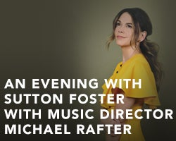 More Info for AN EVENING WITH SUTTON FOSTER WITH MUSIC DIRECTOR MICHAEL RAFTER