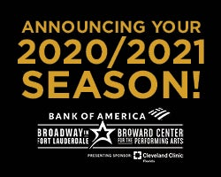 More Info for 2020/2021 BROADWAY IN FORT LAUDERDALE SEASON