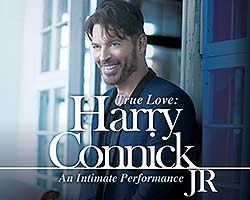 More Info for Harry Connick, Jr. True Love: An Intimate Performance