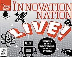More Info for The Henry Ford's Innovation Nation - LIVE! – Smart Stage Matinee Series