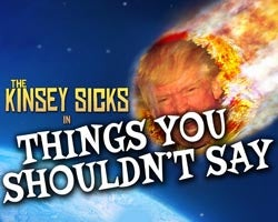 More Info for The Kinsey Sicks: Things You Shouldn't Say