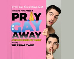 More Info for Murray & Peter Present: Pray the Gay Away