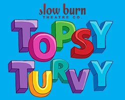 More Info for Slow Burn Theatre Co: Topsy Turvy Cabaret