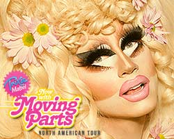 More Info for Trixie Mattel: Now with Moving Parts Tour